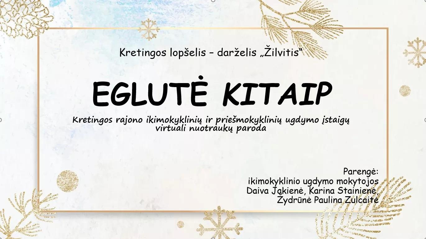 """EGLUTĖ KITAIP"""